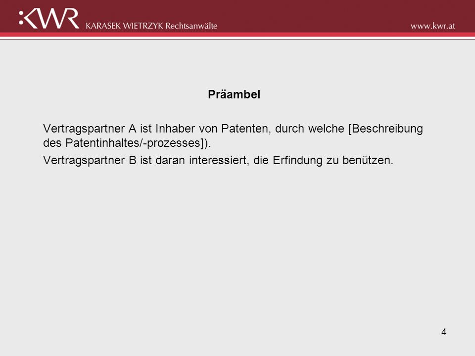 Präambel Vertragspartner A ist Inhaber von Patenten, durch welche [Beschreibung des Patentinhaltes/-prozesses]).